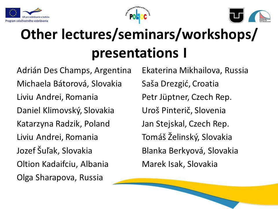 Other lectures/seminars/workshops/ presentations I Adrián Des Champs, ArgentinaEkaterina Mikhailova, Russia Michaela Bátorová, SlovakiaSaša Drezgić, C