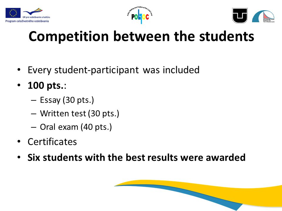 Competition between the students Every student-participant was included 100 pts.: – Essay (30 pts.) – Written test (30 pts.) – Oral exam (40 pts.) Certificates Six students with the best results were awarded