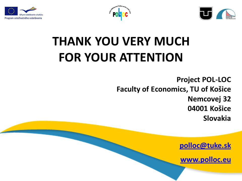 THANK YOU VERY MUCH FOR YOUR ATTENTION Project POL-LOC Faculty of Economics, TU of Košice Nemcovej 32 04001 Košice Slovakia polloc@tuke.sk www.polloc.