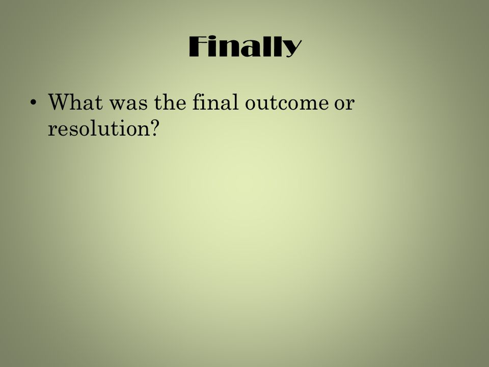Finally What was the final outcome or resolution?