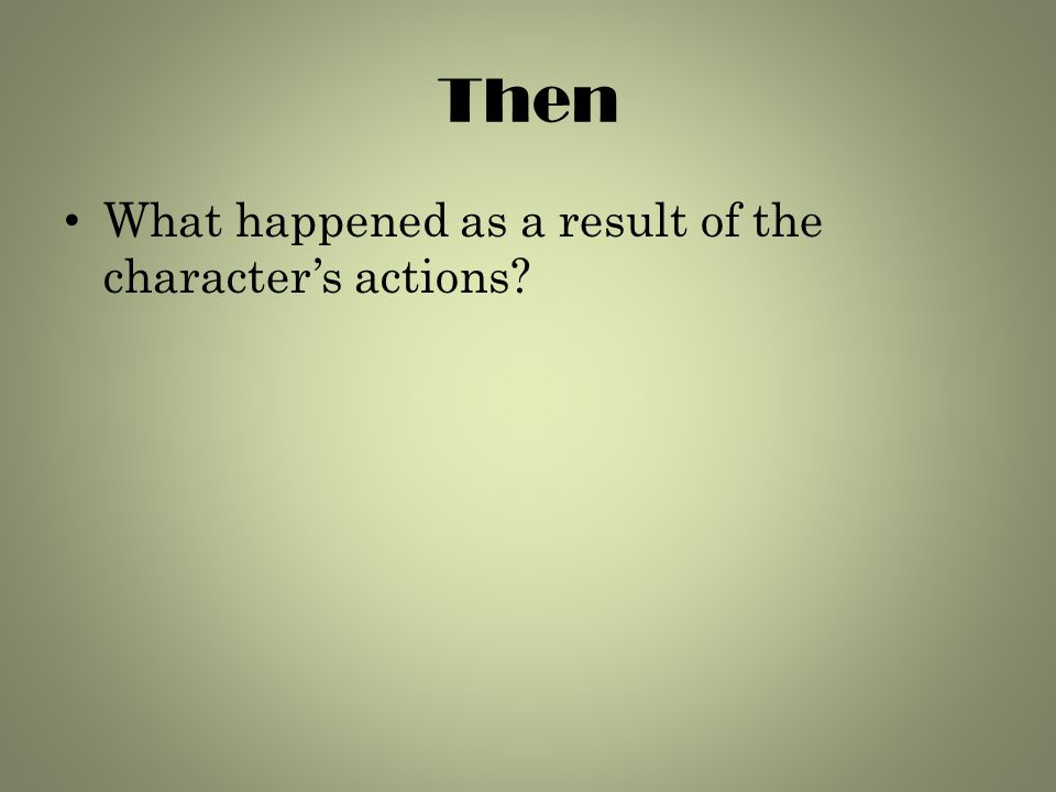 Then What happened as a result of the character's actions?