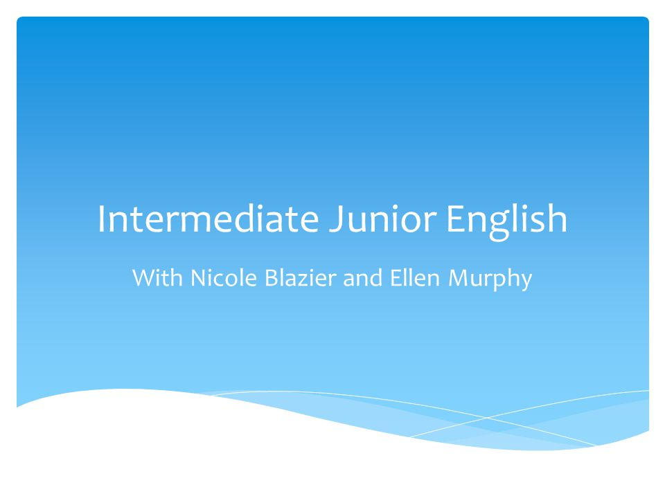 Intermediate Junior English With Nicole Blazier and Ellen Murphy