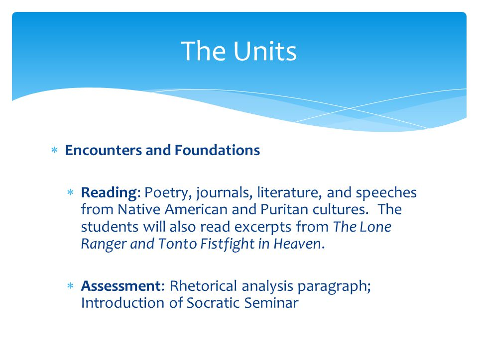  Encounters and Foundations  Reading: Poetry, journals, literature, and speeches from Native American and Puritan cultures. The students will also r