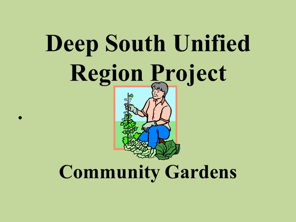 Deep South Unified Region Project Community Gardens