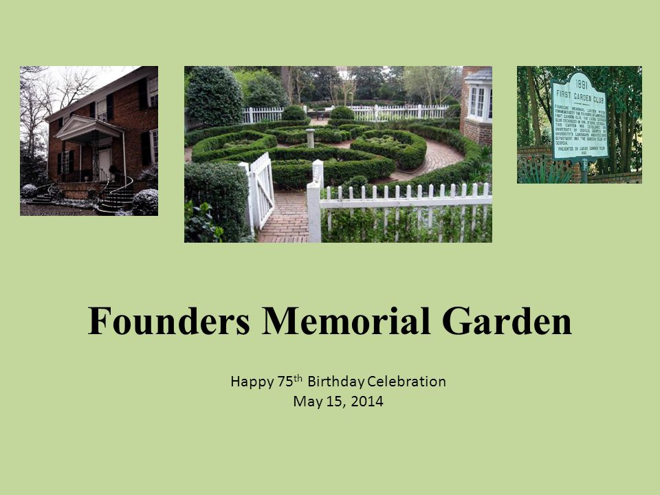 Founders Memorial Garden Happy 75 th Birthday Celebration May 15, 2014