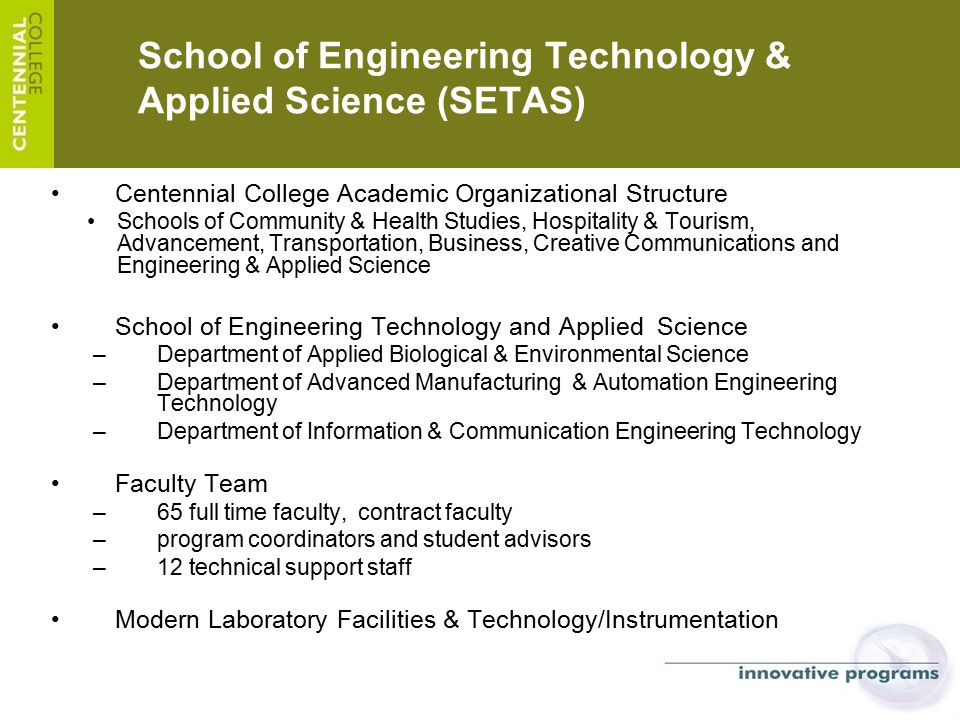 School of Engineering Technology & Applied Science (SETAS) Centennial College Academic Organizational Structure Schools of Community & Health Studies,