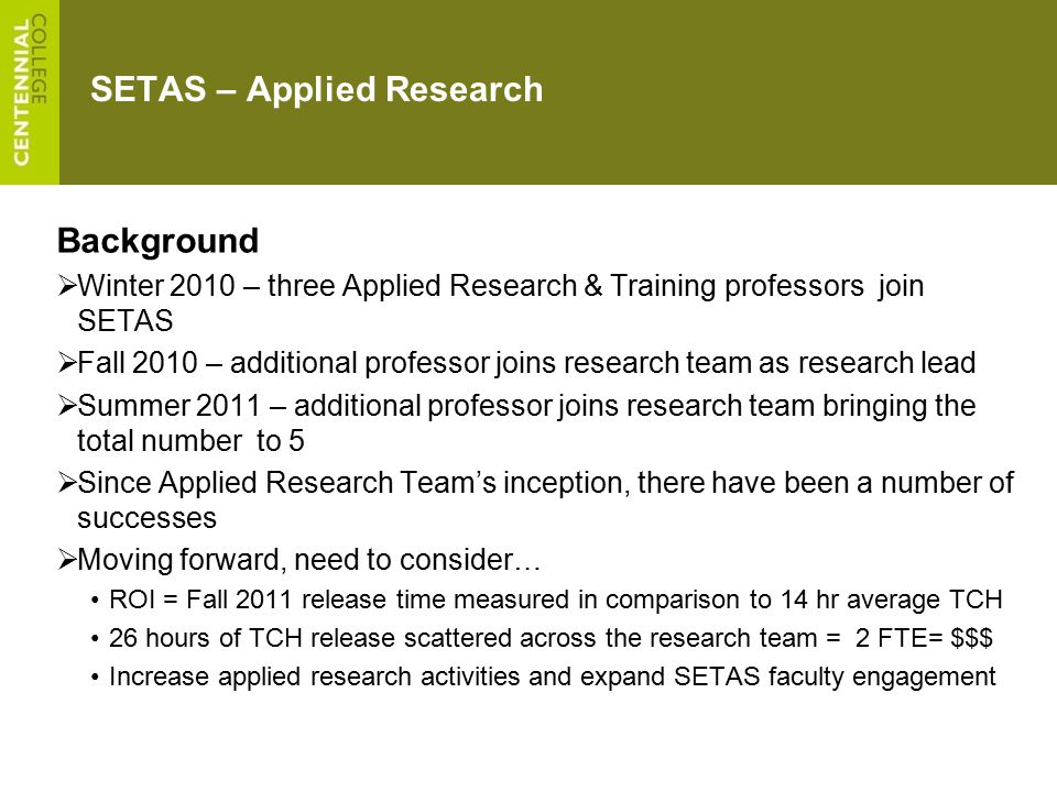 SETAS – Applied Research Background  Winter 2010 – three Applied Research & Training professors join SETAS  Fall 2010 – additional professor joins r