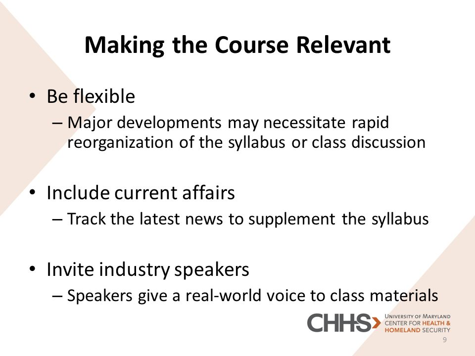 Making the Course Relevant Be flexible – Major developments may necessitate rapid reorganization of the syllabus or class discussion Include current affairs – Track the latest news to supplement the syllabus Invite industry speakers – Speakers give a real-world voice to class materials 9