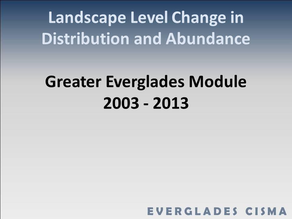 Landscape Level Change in Distribution and Abundance Greater Everglades Module 2003 - 2013