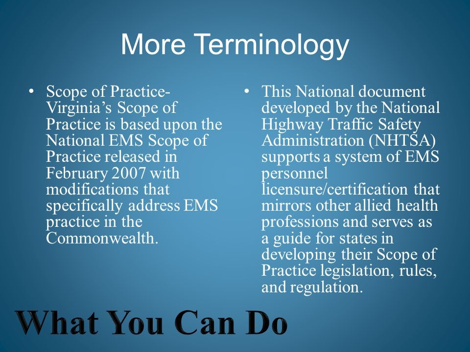 More Terminology Scope of Practice- Virginia's Scope of Practice is based upon the National EMS Scope of Practice released in February 2007 with modif