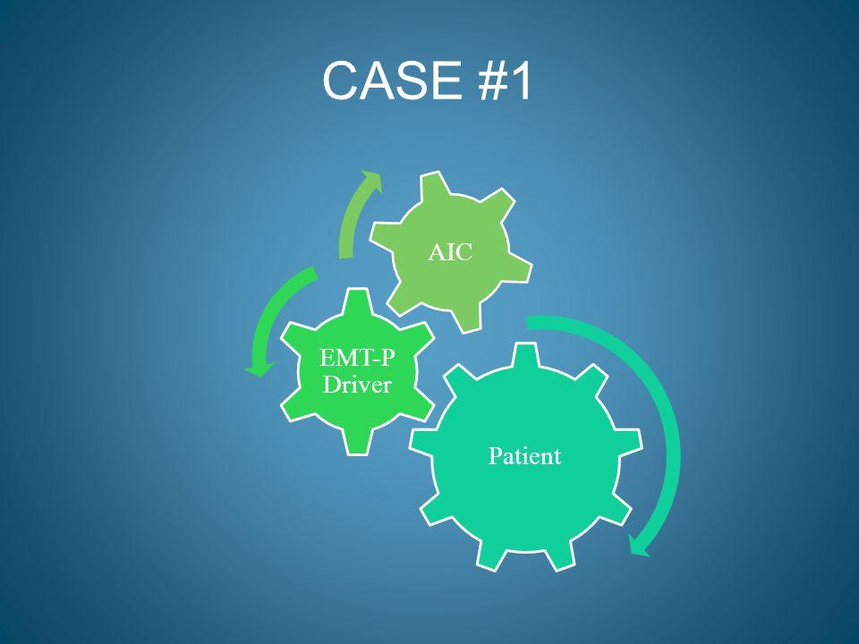 CASE #1 Patient EMT-P Driver AIC