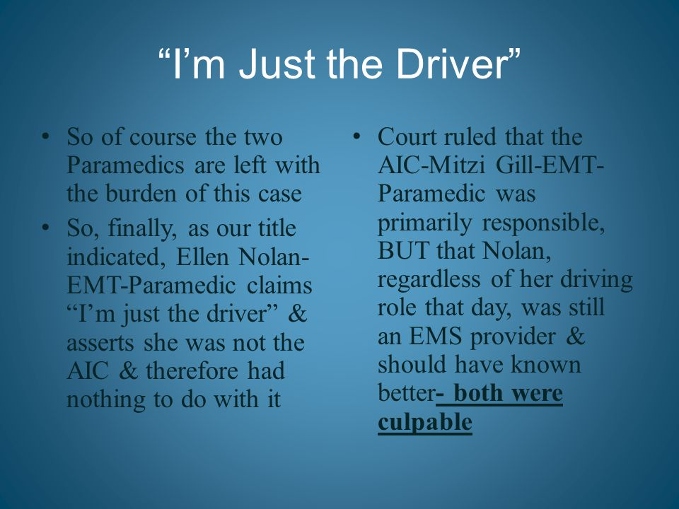 """I'm Just the Driver"" So of course the two Paramedics are left with the burden of this case So, finally, as our title indicated, Ellen Nolan- EMT-Para"