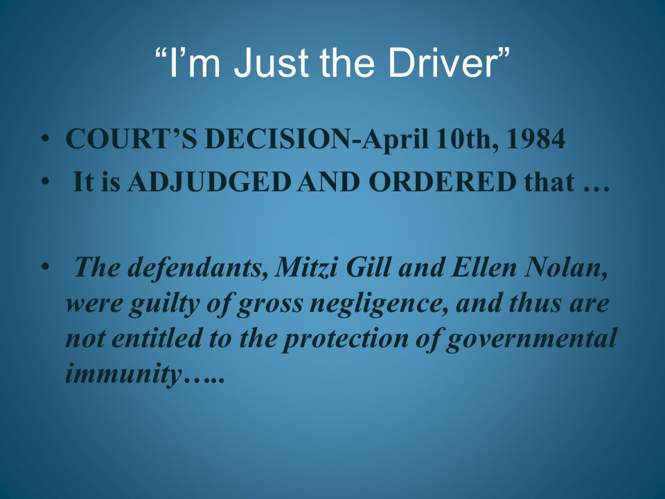"""I'm Just the Driver"" COURT'S DECISION-April 10th, 1984 It is ADJUDGED AND ORDERED that … The defendants, Mitzi Gill and Ellen Nolan, were guilty of g"