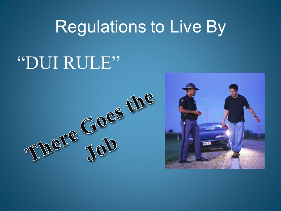 "Regulations to Live By ""DUI RULE"""