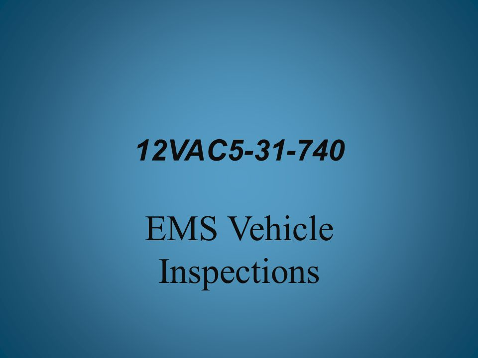 12VAC5-31-740 EMS Vehicle Inspections
