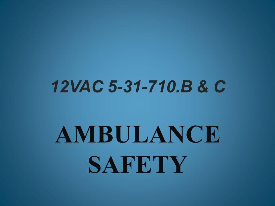 12VAC 5-31-710.B & C AMBULANCE SAFETY