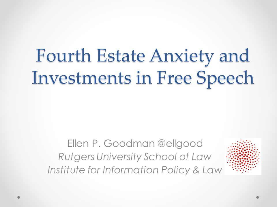 Fourth Estate Anxiety and Investments in Free Speech Ellen P.