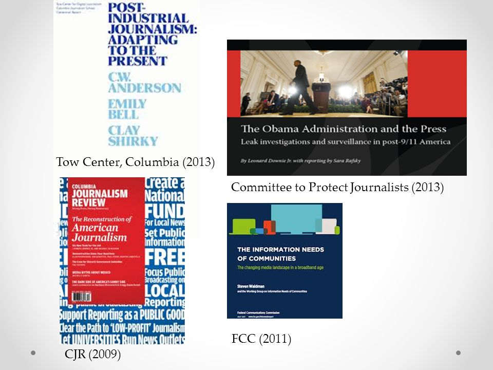 Committee to Protect Journalists (2013) CJR (2009) FCC (2011) Tow Center, Columbia (2013)