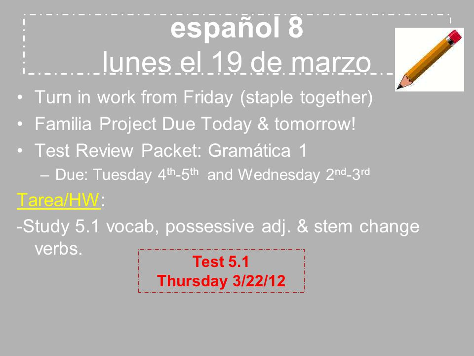 español 8 lunes el 19 de marzo Turn in work from Friday (staple together) Familia Project Due Today & tomorrow.