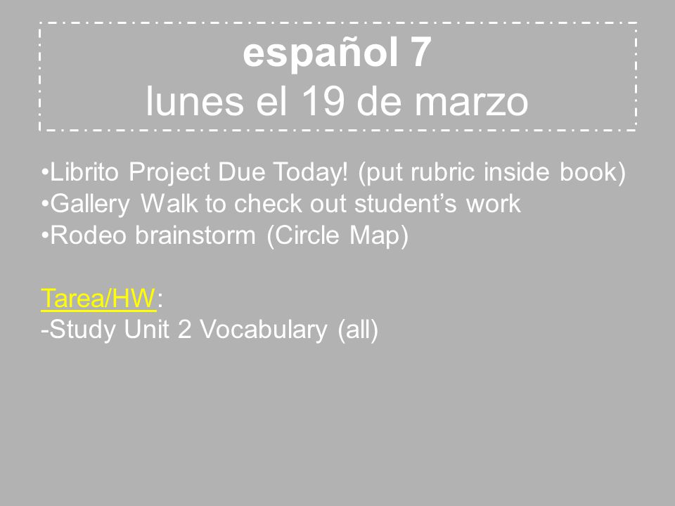 español 7 lunes el 19 de marzo Librito Project Due Today! (put rubric inside book) Gallery Walk to check out student's work Rodeo brainstorm (Circle M