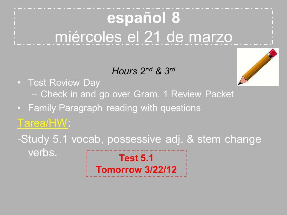 español 7 miércoles el 21 de marzo No class due to morning testing Tarea/HW: -