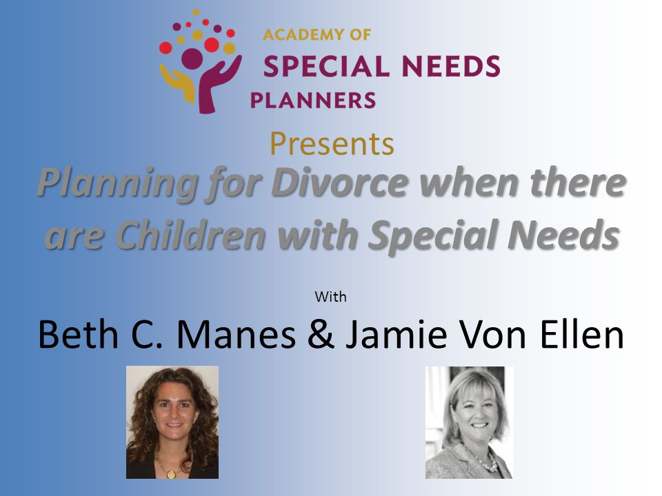 Presents Planning for Divorce when there are Children with Special Needs With Beth C. Manes & Jamie Von Ellen