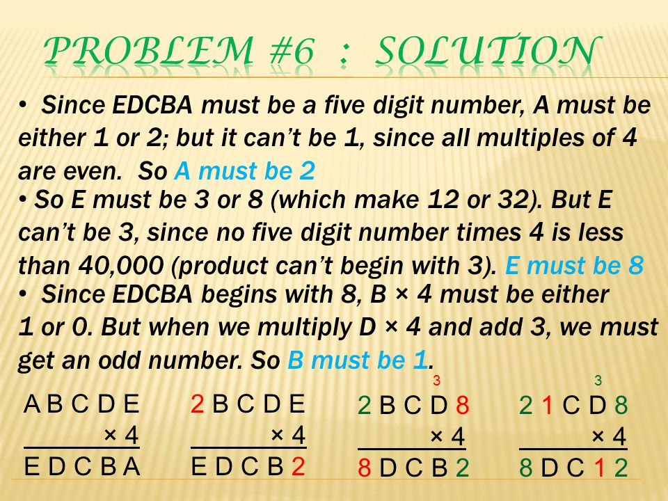 Since EDCBA must be a five digit number, A must be either 1 or 2; but it can't be 1, since all multiples of 4 are even. So A must be 2 2 B C D E × 4 E