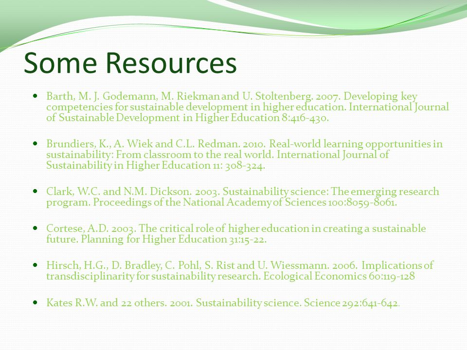 Some Resources Barth, M. J. Godemann, M. Riekman and U. Stoltenberg. 2007. Developing key competencies for sustainable development in higher education