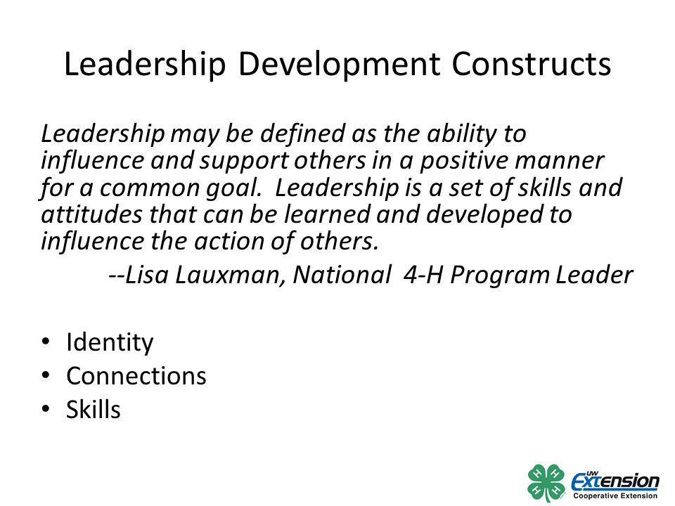 Leadership Development Constructs Leadership may be defined as the ability to influence and support others in a positive manner for a common goal.
