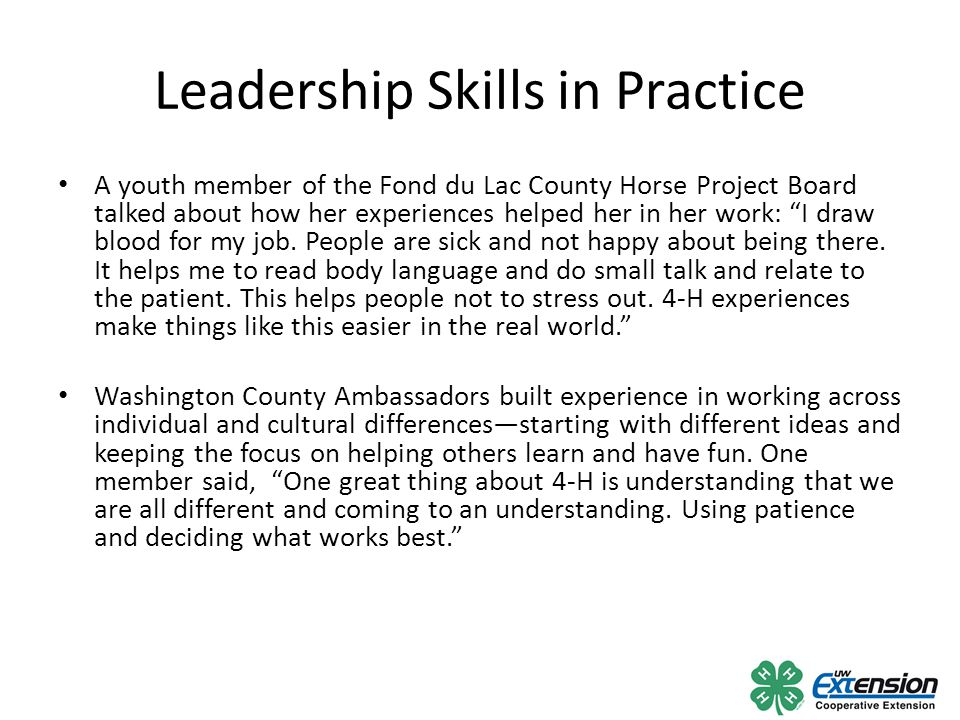 "Leadership Skills in Practice A youth member of the Fond du Lac County Horse Project Board talked about how her experiences helped her in her work: ""I"