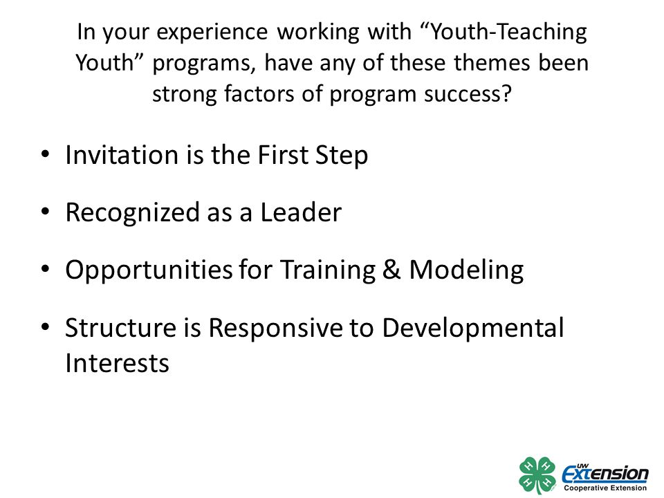 "In your experience working with ""Youth-Teaching Youth"" programs, have any of these themes been strong factors of program success? Invitation is the Fi"