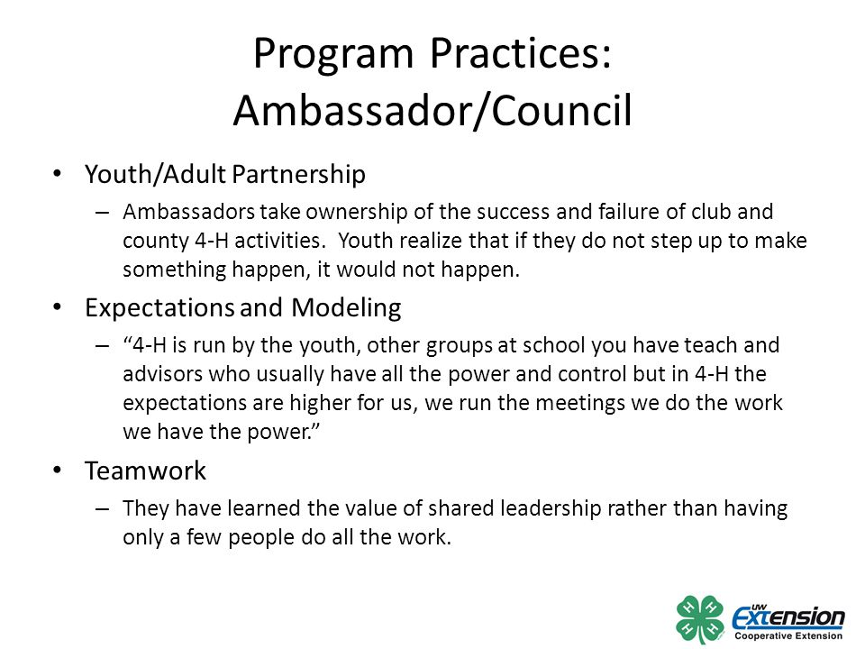 Program Practices: Ambassador/Council Youth/Adult Partnership – Ambassadors take ownership of the success and failure of club and county 4-H activitie