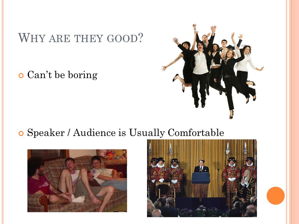 W HY ARE THEY GOOD Can't be boring Speaker / Audience is Usually Comfortable