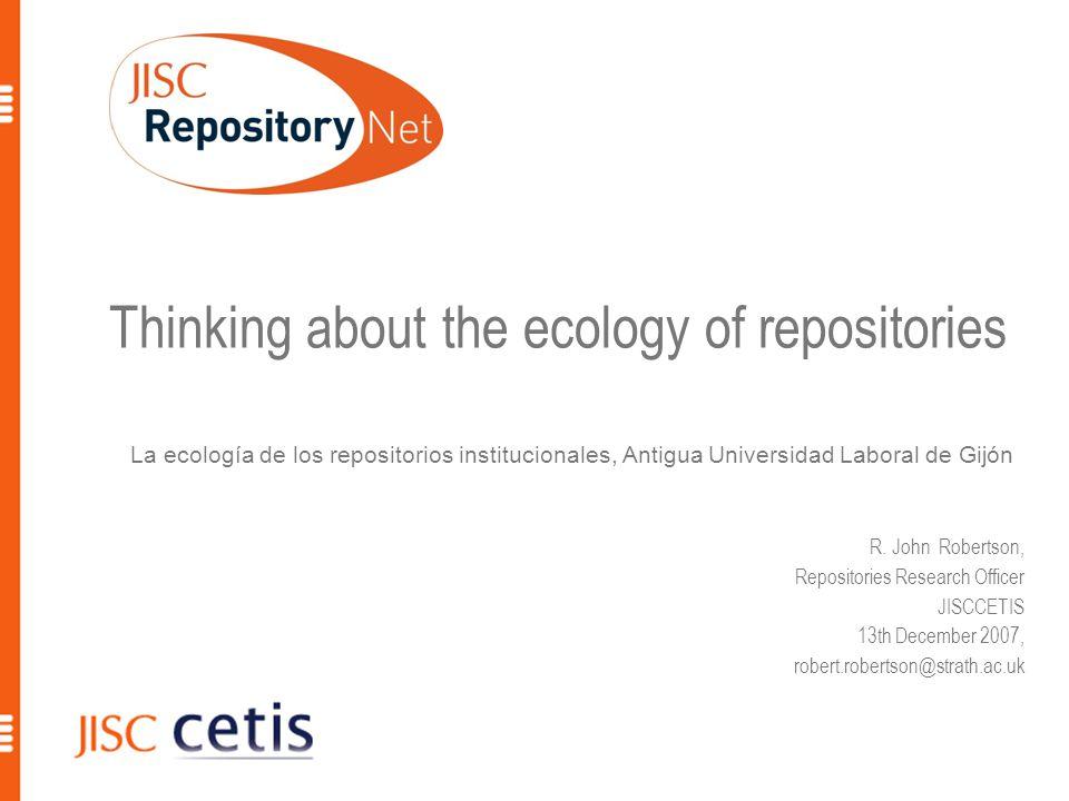 Thinking about the ecology of repositories La ecología de los repositorios institucionales, Antigua Universidad Laboral de Gijón R.