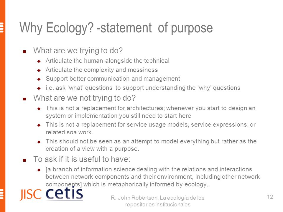 Why Ecology? -statement of purpose What are we trying to do?  Articulate the human alongside the technical  Articulate the complexity and messiness