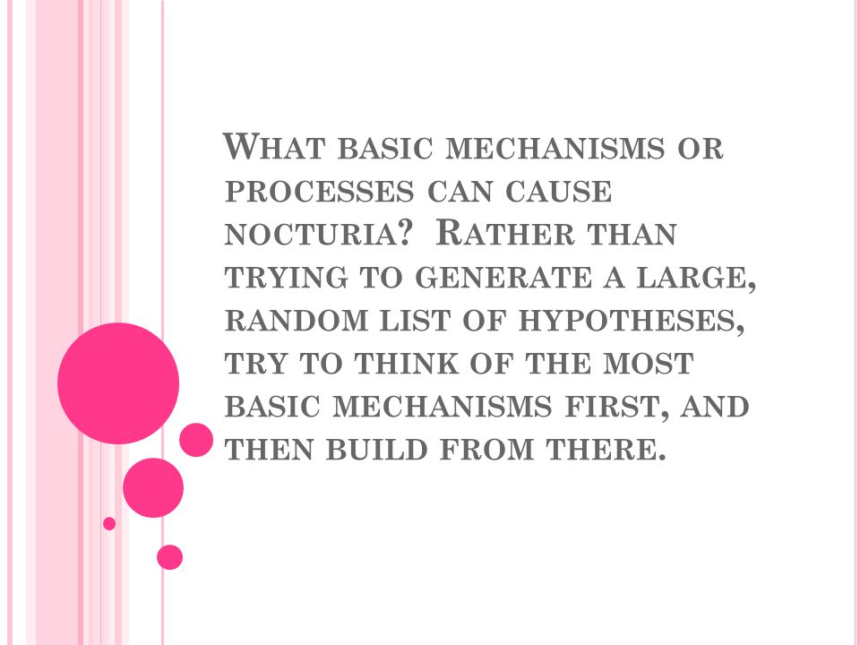 W HAT BASIC MECHANISMS OR PROCESSES CAN CAUSE NOCTURIA .