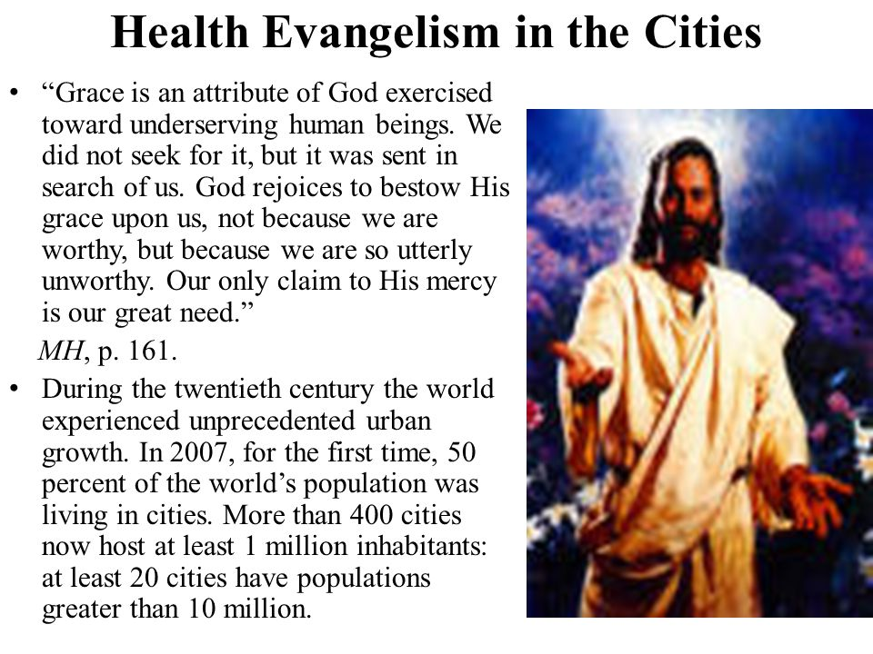 "Health Evangelism in the Cities ""Grace is an attribute of God exercised toward underserving human beings. We did not seek for it, but it was sent in s"