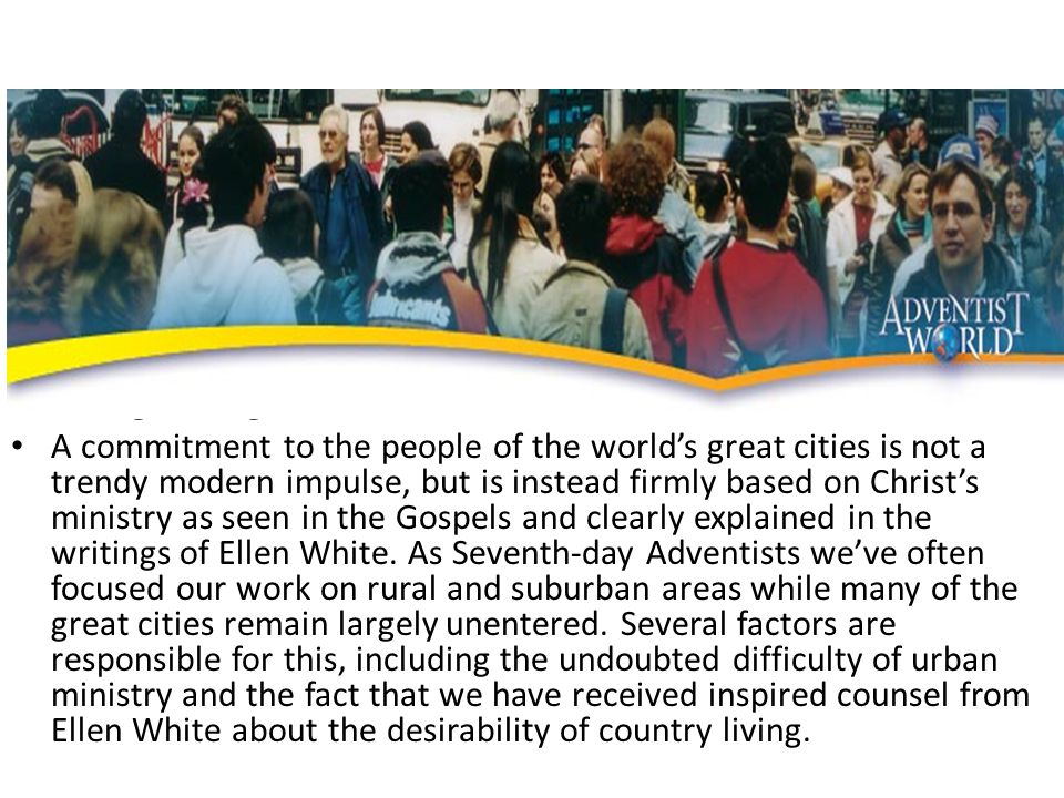 Seeing the Big Picture A commitment to the people of the world's great cities is not a trendy modern impulse, but is instead firmly based on Christ's