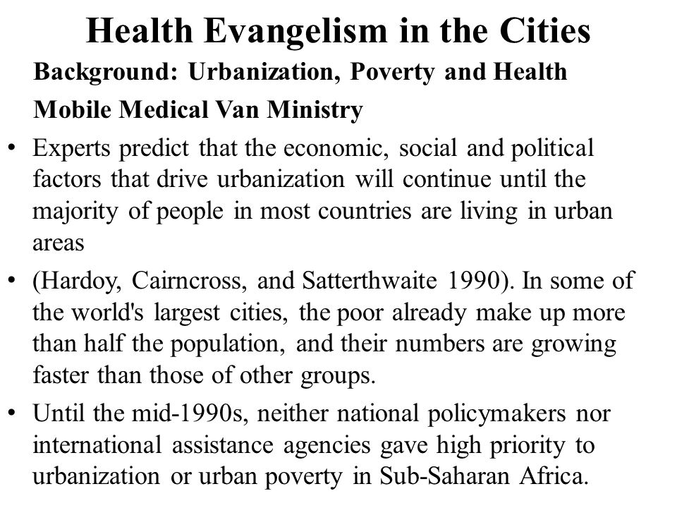 Health Evangelism in the Cities Background: Urbanization, Poverty and Health Mobile Medical Van Ministry Experts predict that the economic, social and