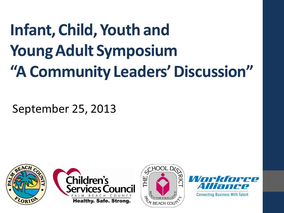 """Infant, Child, Youth and Young Adult Symposium """"A Community Leaders' Discussion"""" September 25, 2013"""