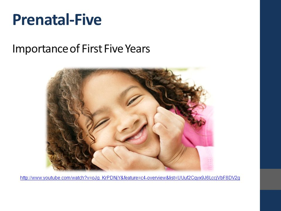 http://www.youtube.com/watch?v=oJg_KrPDNjY&feature=c4-overview&list=UUuf2Cqyx9J6LccjVbF8DV2g Prenatal-Five Importance of First Five Years