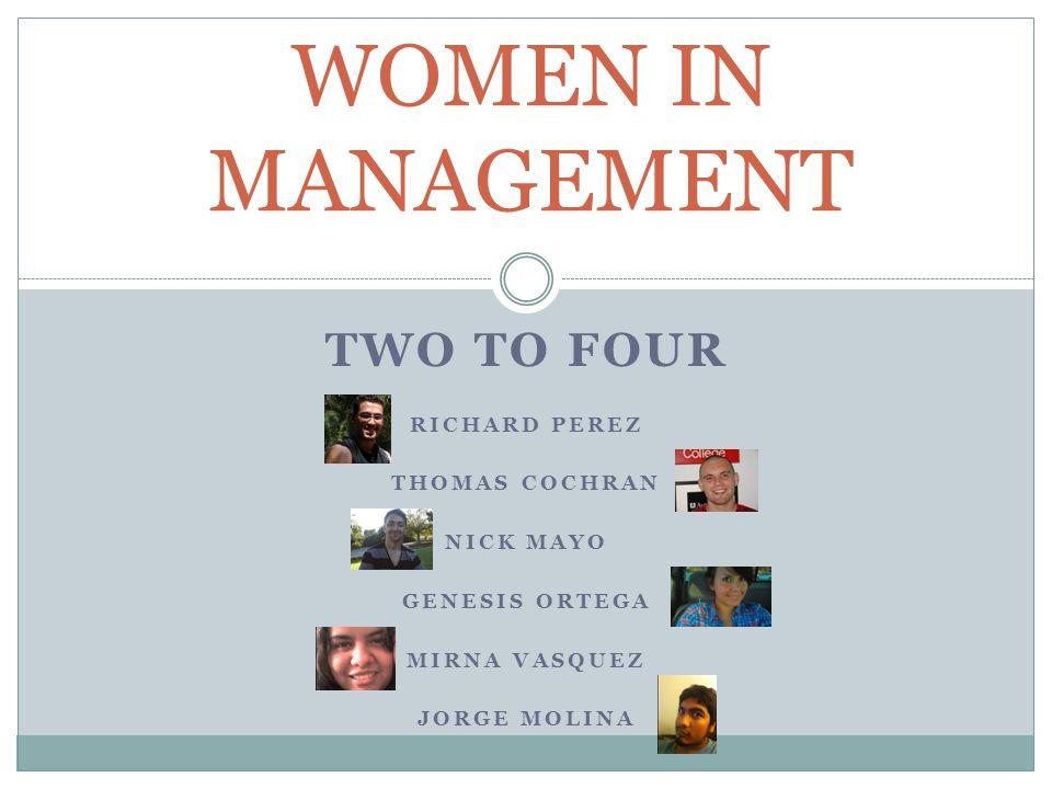 TWO TO FOUR RICHARD PEREZ THOMAS COCHRAN NICK MAYO GENESIS ORTEGA MIRNA VASQUEZ JORGE MOLINA WOMEN IN MANAGEMENT