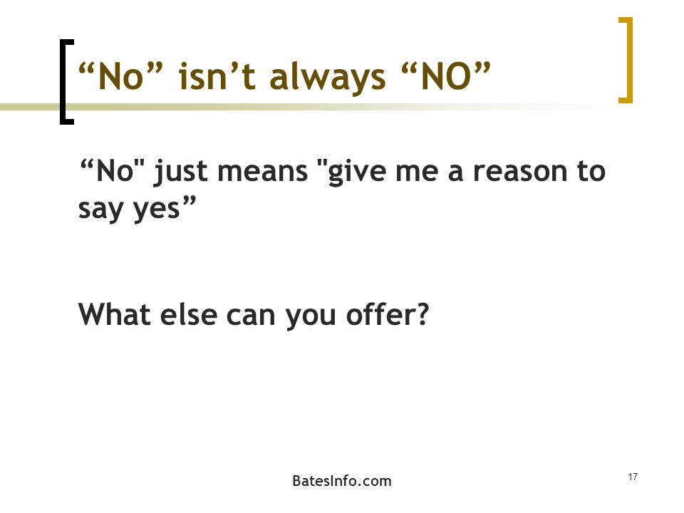No isn't always NO No just means give me a reason to say yes What else can you offer.