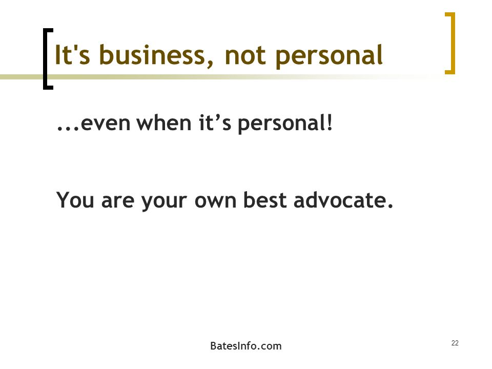 It s business, not personal...even when it's personal.