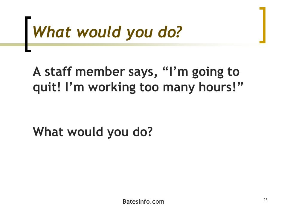 What would you do. A staff member says, I'm going to quit.
