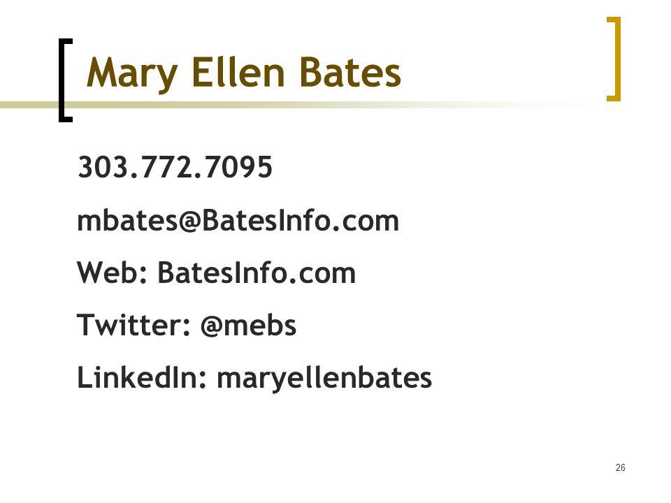 Mary Ellen Bates 303.772.7095 mbates@BatesInfo.com Web: BatesInfo.com Twitter: @mebs LinkedIn: maryellenbates 26
