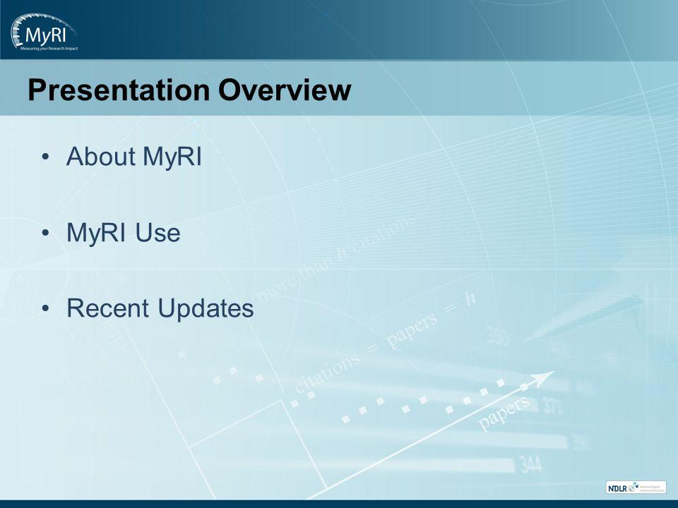 Presentation Overview About MyRI MyRI Use Recent Updates