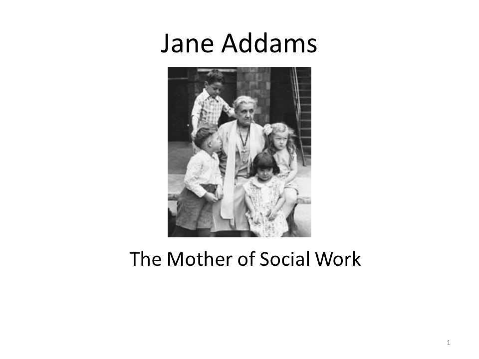 Jane Addams The Mother of Social Work 1