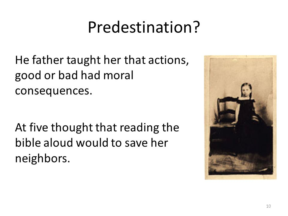 Predestination. He father taught her that actions, good or bad had moral consequences.