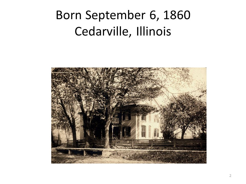 Born September 6, 1860 Cedarville, Illinois 2